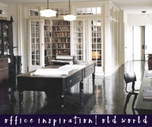 Office Inspiration | Old World