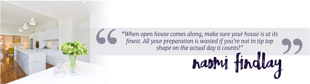 """""""When open house comes along, make sure your house is at its finest. All your preparation is wasted if you're not in tip top shape on the actual day it counts!"""""""