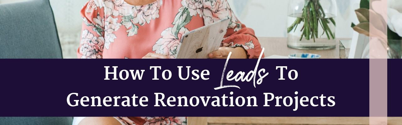 How to use leads to generate renovation projects