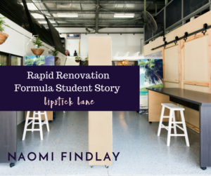 Rapid Renovation Formula Student Story – Lipstick Lane