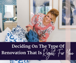 Deciding On The Type Of Renovation That Is Right For You