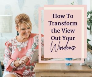 How to transform the view out your windows