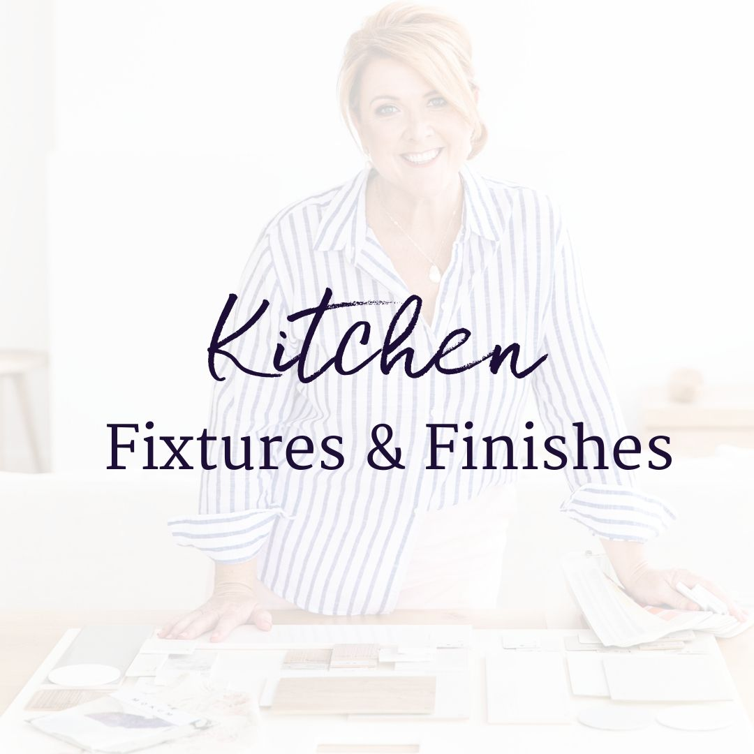 Design Decisions - Kitchen Fixtures & Finishes