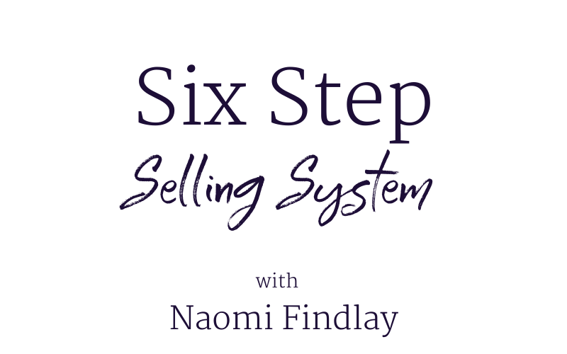 six step selling system with naomi findlay